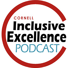 Cornell Inclusive Excellence Podcast